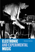 Electronic and experimental music - pioneers in technology and composition :: Thomas B. Holmes