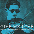 Give Me Love :: Songs Of The Brokenhearted, Baghdad, 1925-1929 :: Honest Jon's records :: 2008