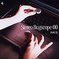 Haco :: Stereo bugscope 00