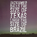 Jazkamer :: Balls The Size Of Texas, Liver The Size Of Brazil :: Purple Soil :: 2007