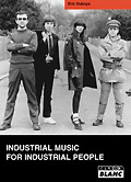 Throbbing Gristle - Industrial Music for Industrial People :: Eric Duboys :: éditions Camion blanc :: 2007 :: ISBN 9782910196493