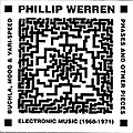 Phillip Werren :: Electronic Music: 1968-1971 :: Cast Exotic Archives :: 2006